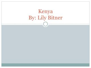 Kenya By: Lily  Bitner