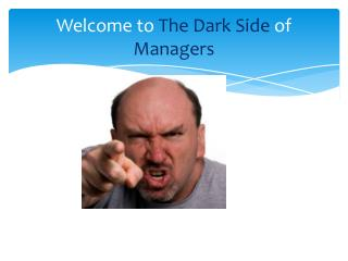 Welcome to  The Dark Side  of  Managers