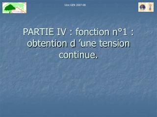 PARTIE IV : fonction n 1 :  obtention d  une tension continue.