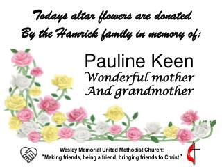 Todays altar flowers are  donated  By the Hamrick family in memory of:
