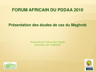 FORUM AFRICAIN DU PDDAA 2010 Présentation des études de cas du Maghreb