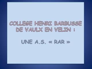 COLLEGE HENRI BARBUSSE DE VAULX EN VELIN : UNE A.S. «RAR»