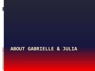 About Gabrielle & Julia