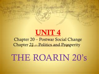 UNIT  4 Chapter 20 – Postwar Social Change Chapter 21 – Politics and Prosperity