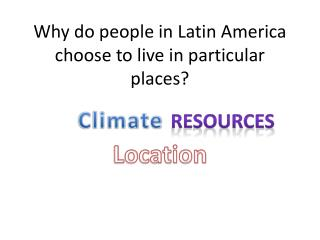 Why do people in Latin America choose to live in particular places?