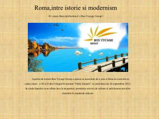 Roma,intre istorie si modernism - It`s more than  satisfaction,it`s  Bon Voyage Group!-