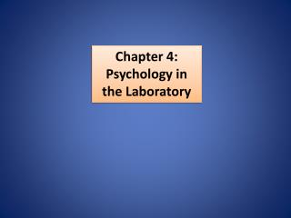 Chapter 4: Psychology in the Laboratory