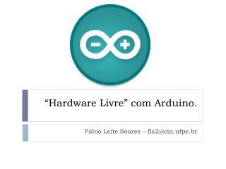 """""""Hardware Livre"""" com Arduino."""