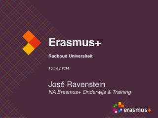 Erasmus+ Radboud Universiteit 15 may 2014