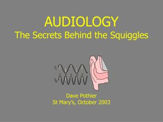 AUDIOLOGY The Secrets Behind the Squiggles