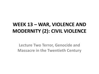 WEEK 13 – WAR, VIOLENCE AND MODERNITY (2): CIVIL VIOLENCE
