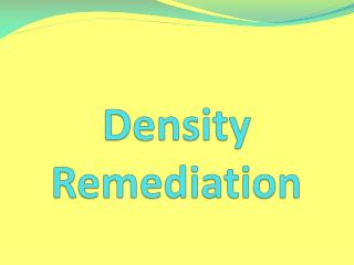 Density Remediation