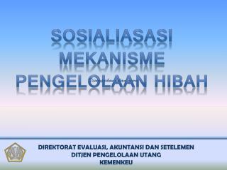 Sosialiasasi Mekanisme Pengelolaan Hibah