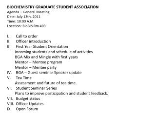 BIOCHEMISTRY GRADUATE STUDENT ASSOCIATION Agenda – General Meeting  Date : July 13th, 2011