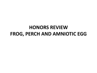 HONORS REVIEW FROG, PERCH AND AMNIOTIC EGG