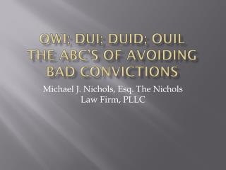 OWI; DUI; DUID; OUIL the  abc's  of avoiding bad convictions