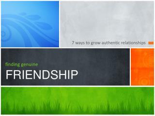 finding genuine  FRIENDSHIP