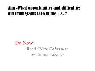 Aim -What opportunities and difficulties did immigrants face in the U.S. ?