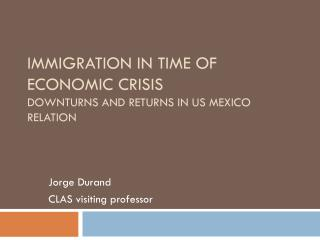Immigration in time of economic crisis Downturns and returns in US Mexico Relation