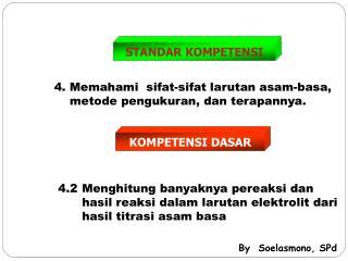 4. Memahami  sifat-sifat larutan asam-basa, metode pengukuran, dan terapannya.