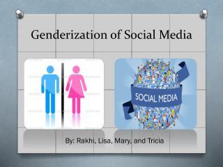 Genderization  of Social Media