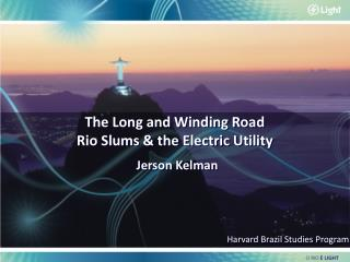 The Long and Winding Road Rio Slums & the Electric Utility Jerson Kelman