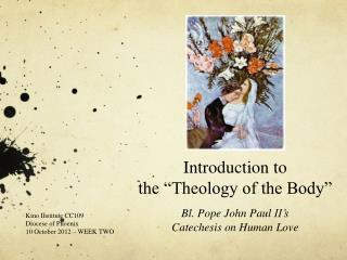 "Introduction to the ""Theology of the Body"" Bl. Pope John Paul  II's Catechesis on Human Love"
