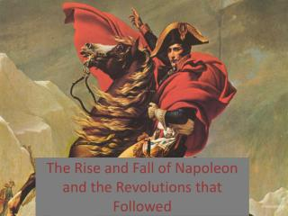 The Rise and Fall of Napoleon and the Revolutions that Followed