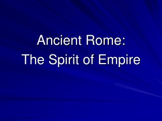 Ancient Rome: The Spirit of Empire