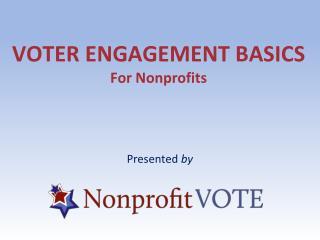 VOTER ENGAGEMENT BASICS For Nonprofits