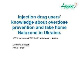 Injection drug users' knowledge about overdose prevention and take home  Naloxone  in Ukraine.