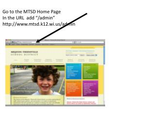 "Go to the MTSD Home  Page In the URL  add ""/admin"" http://www.mtsd.k12.wi.us/admin"