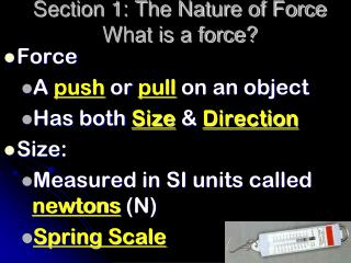 Section 1: The Nature of Force What is a force?