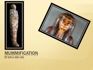 Mummification by Kay- li  and Lisa