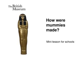 How were mummies made?