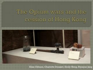 The Opium  wars  and the cession of Hong Kong