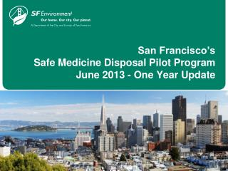 San Francisco's  Safe Medicine Disposal Pilot Program June 2013 - One  Year Update