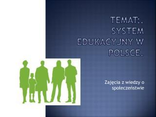 Temat:. System edukacyjny w Polsce.
