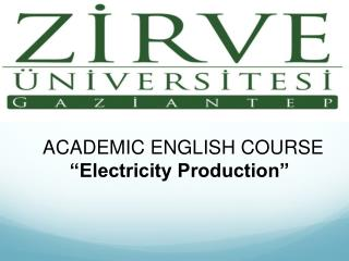 "ACADEMIC ENGLISH  COURSE      ""Electricity Production"""