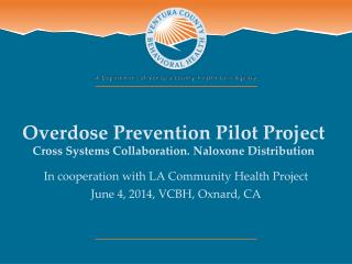 Overdose Prevention Pilot Project Cross Systems Collaboration. Naloxone Distribution