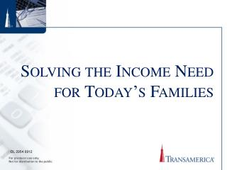 Solving the Income Need  for Today's Families