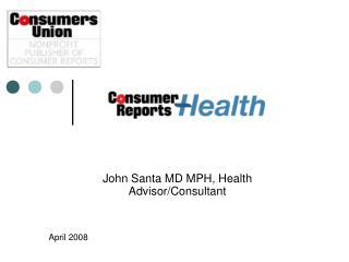 John Santa MD MPH, Health Advisor/Consultant