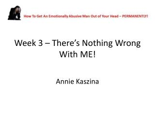 Week 3 – There's Nothing Wrong With ME!