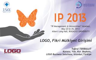 """"""" IP M a n a g emen t @ Universities """"  Istanbul,  May 23  to  25,  201 3"""