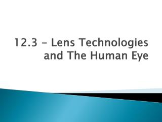 12.3 - Lens Technologies and The Human Eye