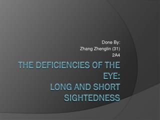 The deficiencies of the eye: Long and Short Sightedness