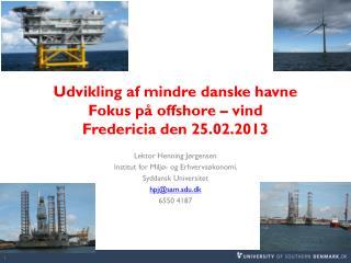 Udvikling af mindre danske havne  Fokus på offshore – vind  Fredericia den 25.02.2013