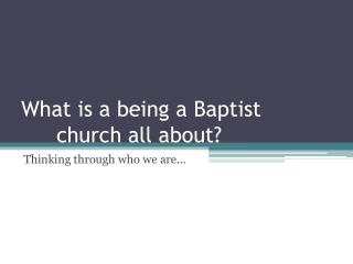 What is a being a Baptist church all about?
