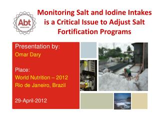 Presentation by :  Omar Dary Place: World Nutrition – 2012 Rio de Janeiro, Brazil 29-April-2012