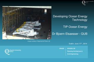 Developing Ocean Energy Technology TIP Ocean Energy Dr Bjoern Elsaesser - QUB